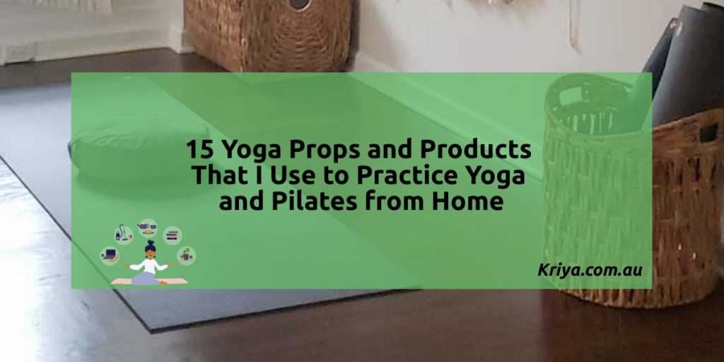 15 Yoga Props and Products That I Use to Practice Yoga and Pilates from Home