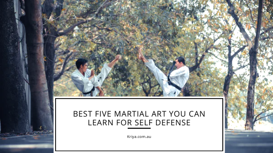 Best Five Martial Art You Can Learn For Self Defense