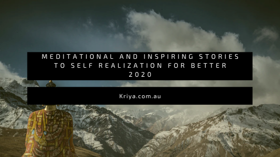 Meditational and Inspiring Stories to Self Realization for Better 2020