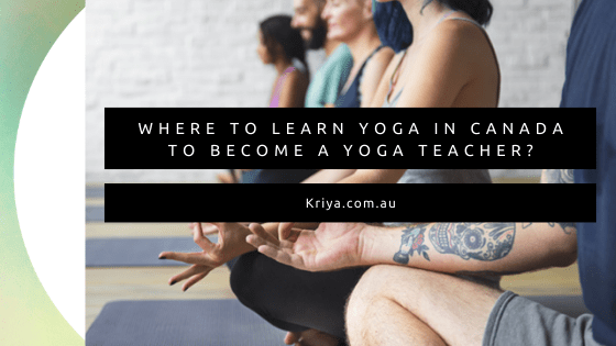 Where to learn yoga in Canada to become a yoga teacher